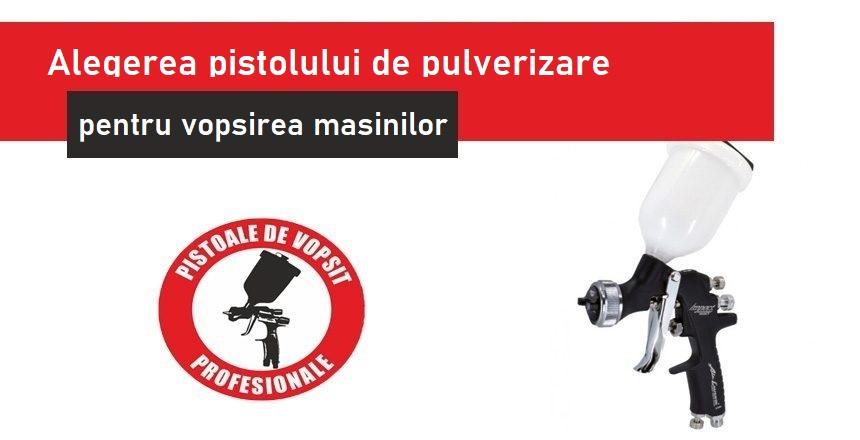 Alegerea pistolului de pulverizare pentru vopsirea masinilor